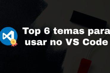 Top 6 temas para usar no VS Code